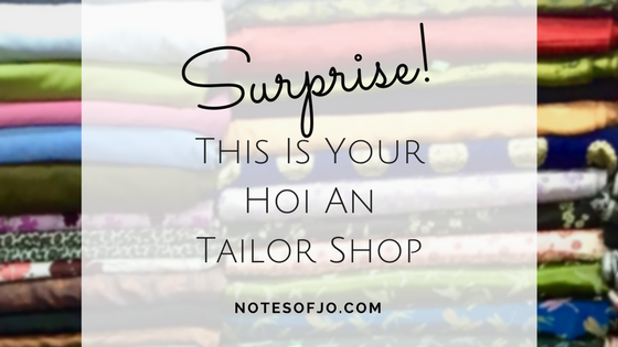 Surprise! This Is Your Hoi An Tailor Shop | Notes of Jo